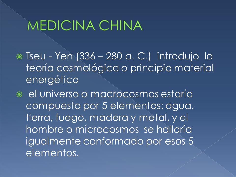 MEDICINA CHINA Tseu - Yen (336 – 280 a. C.) introdujo la teoría cosmológica o principio material energético.