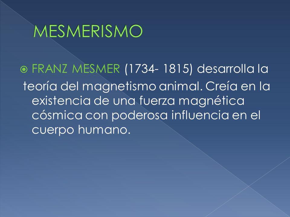 MESMERISMO FRANZ MESMER (1734- 1815) desarrolla la