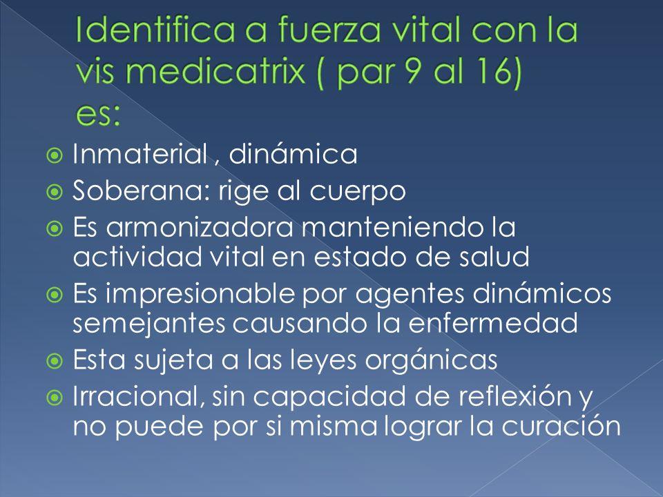 Identifica a fuerza vital con la vis medicatrix ( par 9 al 16) es: