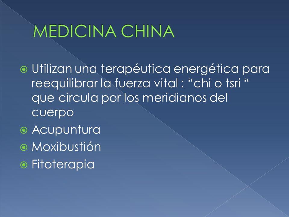 MEDICINA CHINA Utilizan una terapéutica energética para reequilibrar la fuerza vital : chi o tsri que circula por los meridianos del cuerpo.