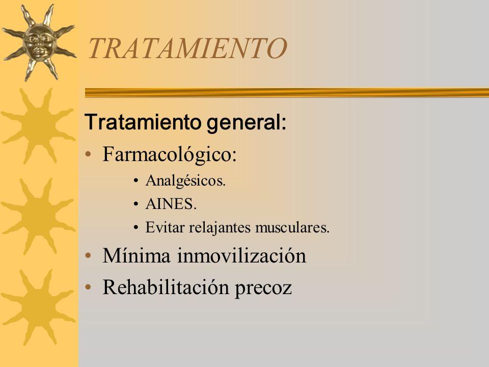 TRATAMIENTO Tratamiento general: Farmacológico: Mínima inmovilización