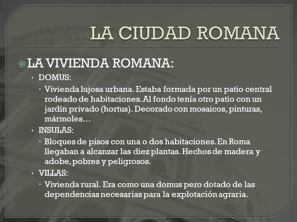 LA CIUDAD ROMANA LA VIVIENDA ROMANA: DOMUS:
