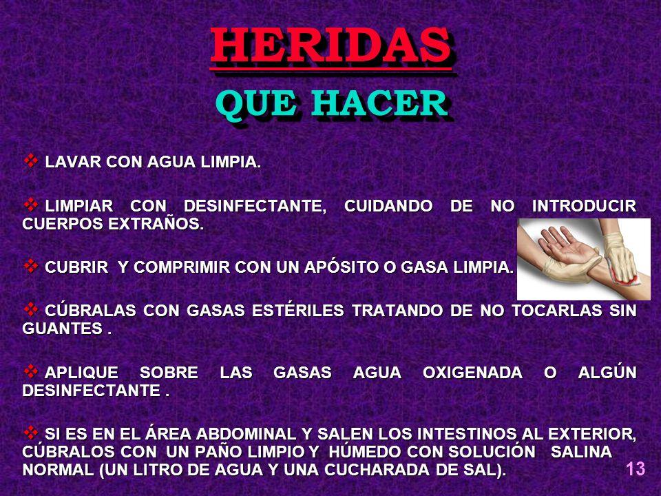 HERIDAS QUE HACER 13 LAVAR CON AGUA LIMPIA.