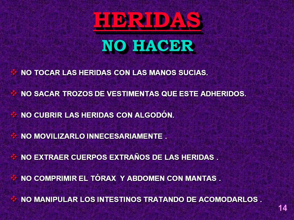 HERIDAS NO HACER 14 NO TOCAR LAS HERIDAS CON LAS MANOS SUCIAS.