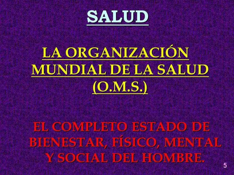 SALUD LA ORGANIZACIÓN MUNDIAL DE LA SALUD (O.M.S.)