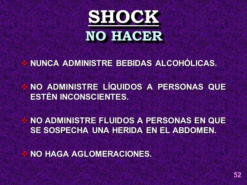 SHOCK NO HACER NUNCA ADMINISTRE BEBIDAS ALCOHÓLICAS.