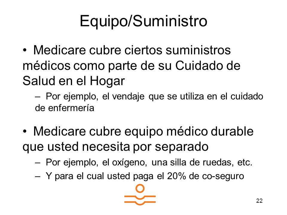 Equipo/Suministro Medicare cubre ciertos suministros médicos como parte de su Cuidado de Salud en el Hogar.