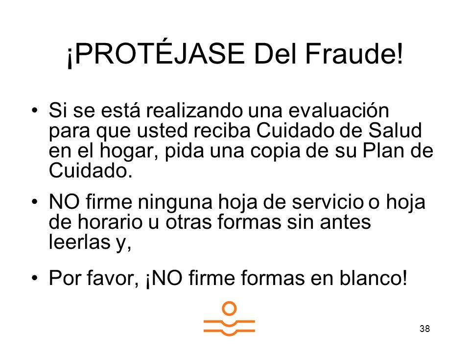 ¡PROTÉJASE Del Fraude! Si se está realizando una evaluación para que usted reciba Cuidado de Salud en el hogar, pida una copia de su Plan de Cuidado.