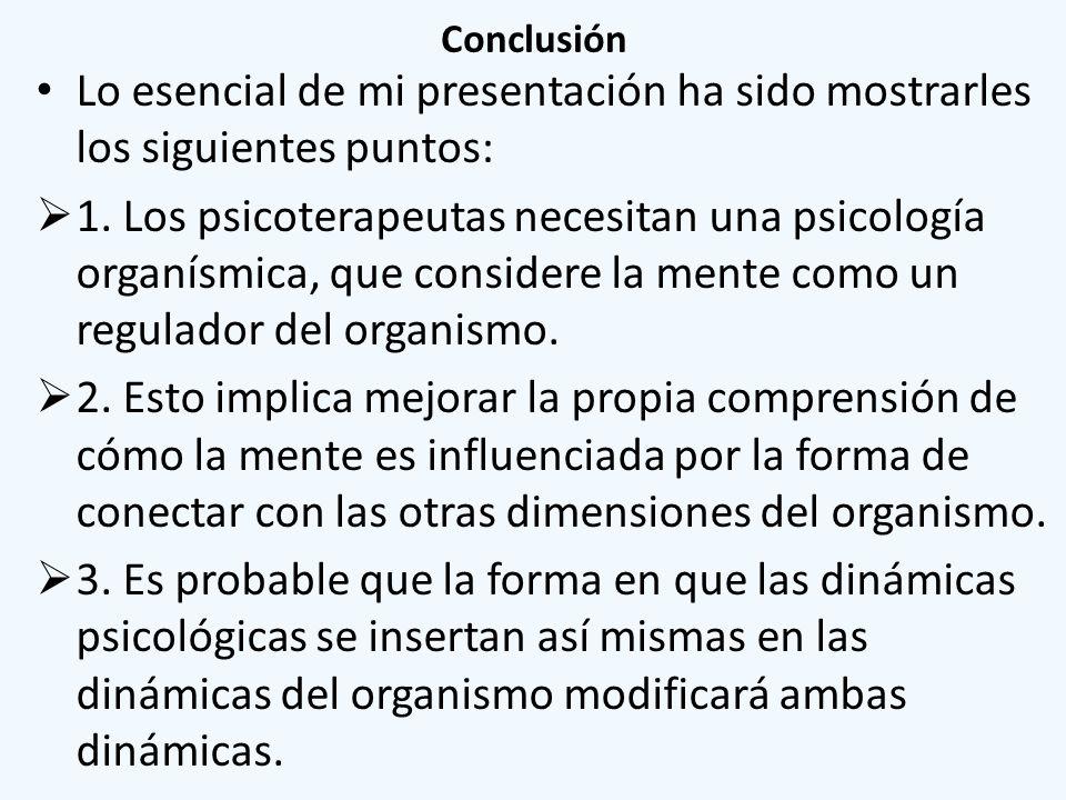 Conclusión Lo esencial de mi presentación ha sido mostrarles los siguientes puntos: