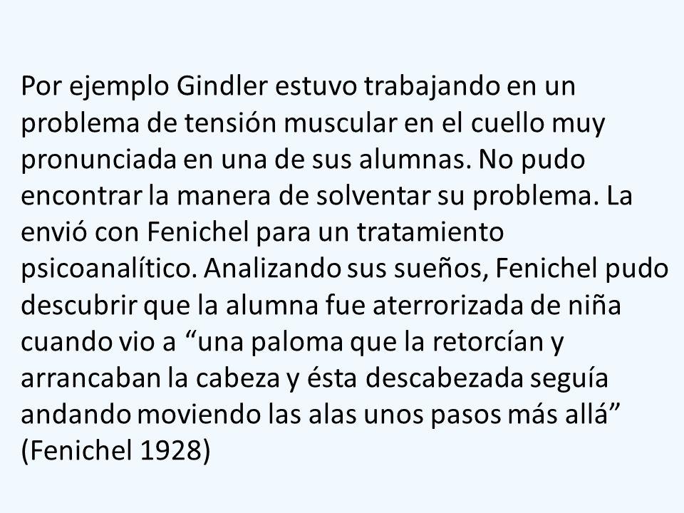 Por ejemplo Gindler estuvo trabajando en un problema de tensión muscular en el cuello muy pronunciada en una de sus alumnas.