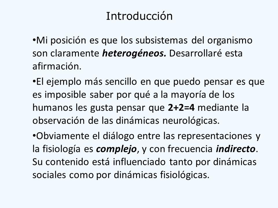 Introducción Mi posición es que los subsistemas del organismo son claramente heterogéneos. Desarrollaré esta afirmación.