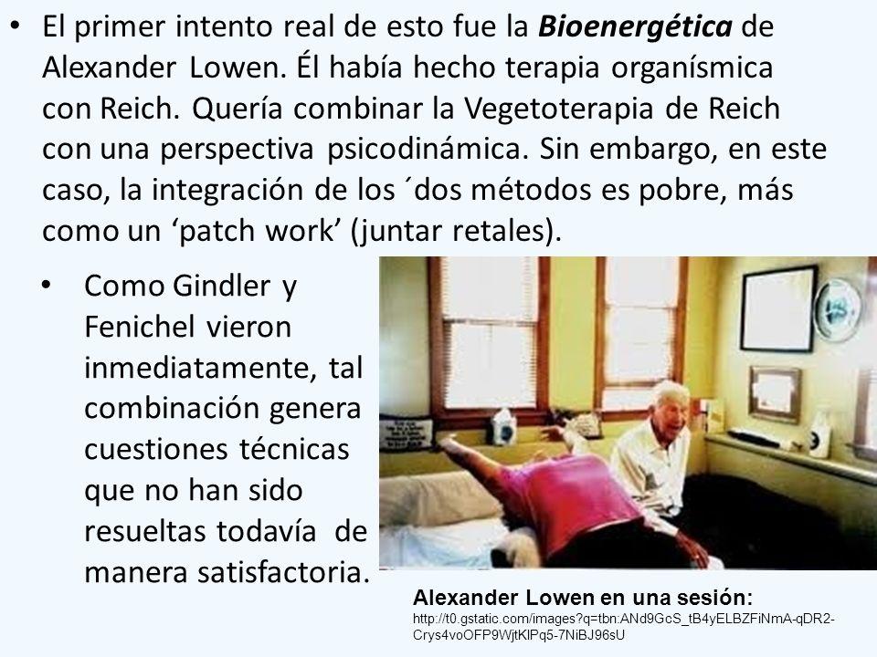 El primer intento real de esto fue la Bioenergética de Alexander Lowen