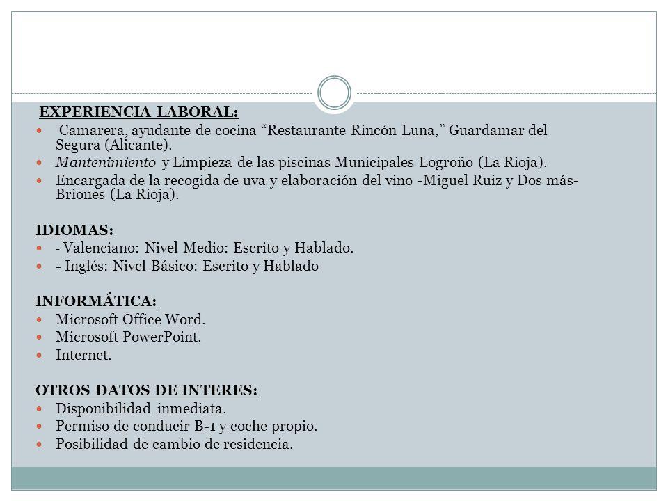 EXPERIENCIA LABORAL:Camarera, ayudante de cocina Restaurante Rincón Luna, Guardamar del Segura (Alicante).