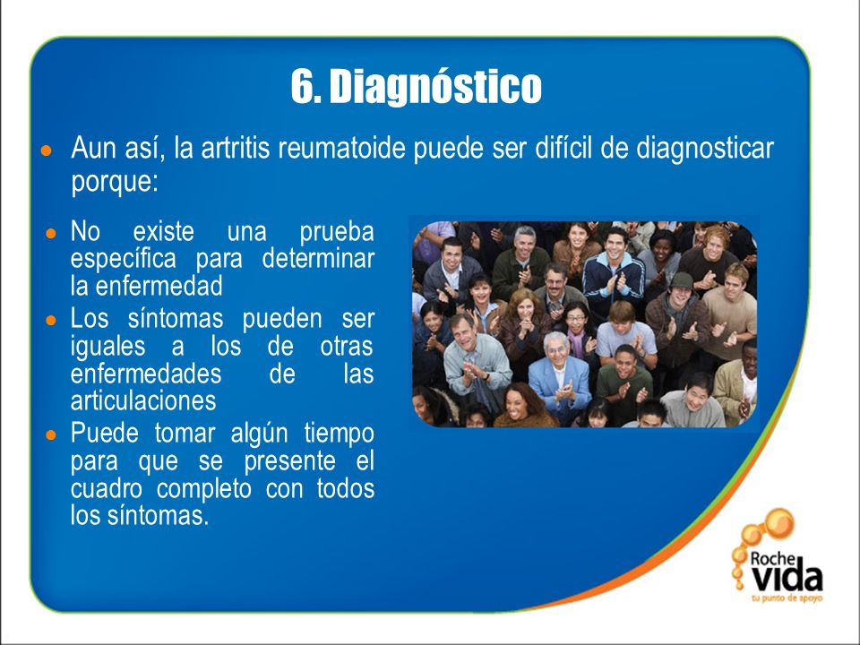 6. Diagnóstico Aun así, la artritis reumatoide puede ser difícil de diagnosticar porque:
