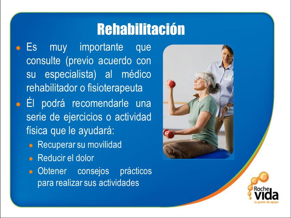 Rehabilitación Es muy importante que consulte (previo acuerdo con su especialista) al médico rehabilitador o fisioterapeuta.