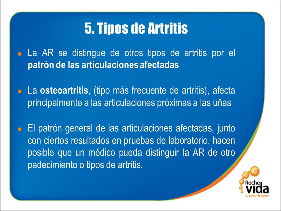 5. Tipos de Artritis La AR se distingue de otros tipos de artritis por el patrón de las articulaciones afectadas.