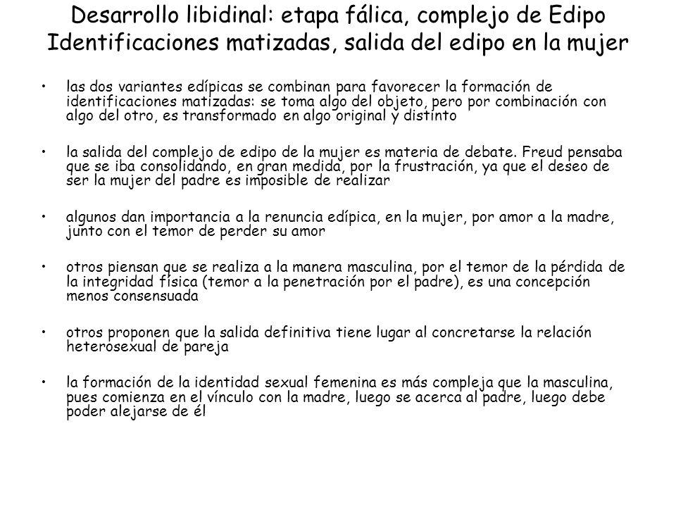 Desarrollo libidinal: etapa fálica, complejo de Edipo Identificaciones matizadas, salida del edipo en la mujer