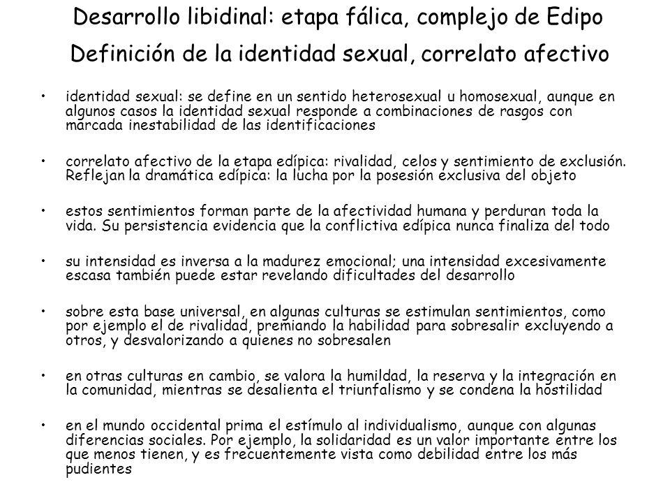 Desarrollo libidinal: etapa fálica, complejo de Edipo Definición de la identidad sexual, correlato afectivo