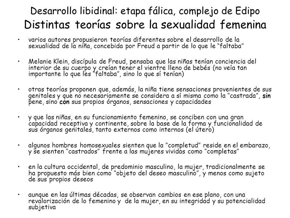 Desarrollo libidinal: etapa fálica, complejo de Edipo Distintas teorías sobre la sexualidad femenina