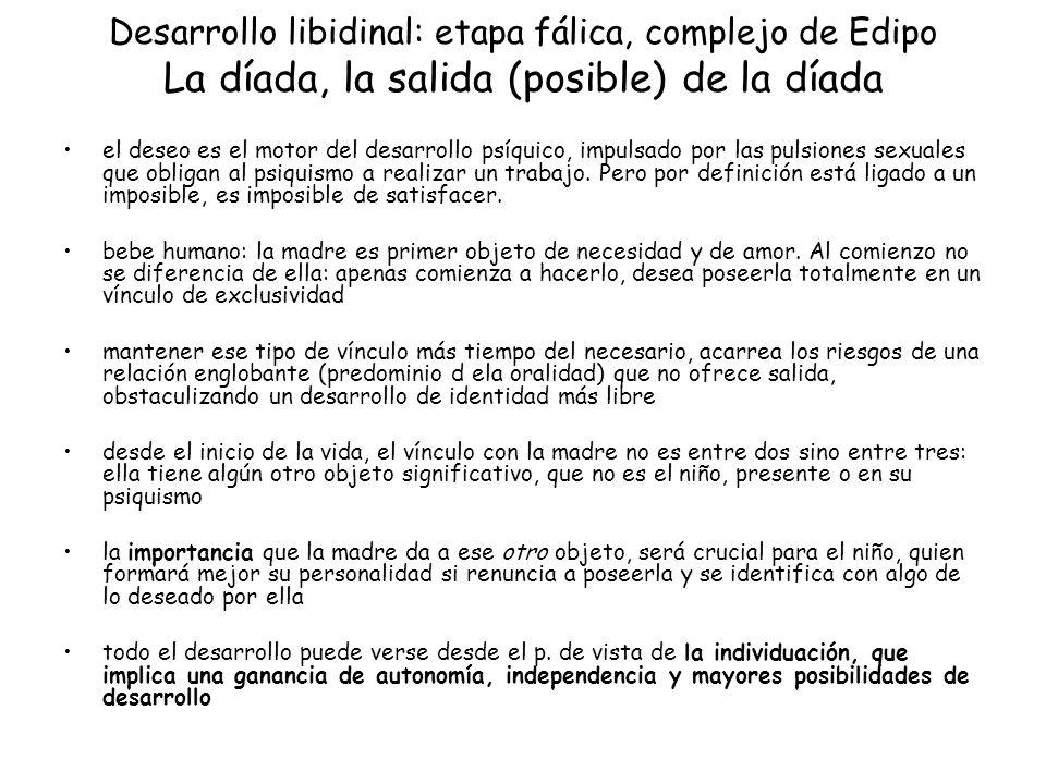 Desarrollo libidinal: etapa fálica, complejo de Edipo La díada, la salida (posible) de la díada