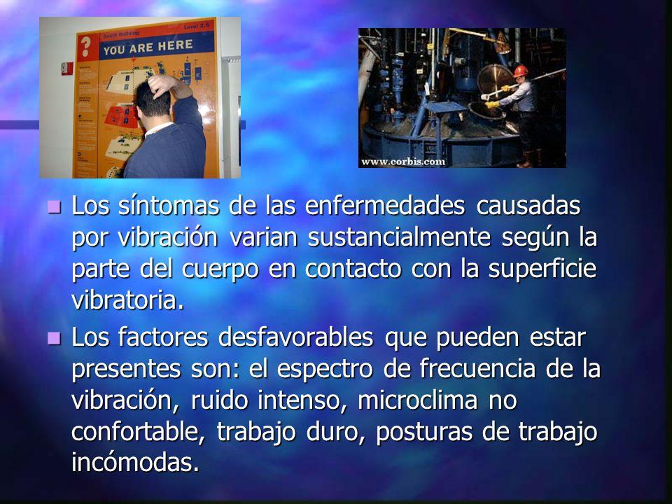 Los síntomas de las enfermedades causadas por vibración varian sustancialmente según la parte del cuerpo en contacto con la superficie vibratoria.