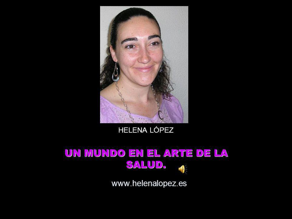 HELENA LÓPEZ UN MUNDO EN EL ARTE DE LA SALUD.