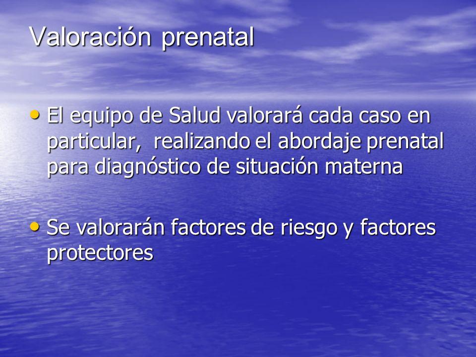 Valoración prenatal El equipo de Salud valorará cada caso en particular, realizando el abordaje prenatal para diagnóstico de situación materna.