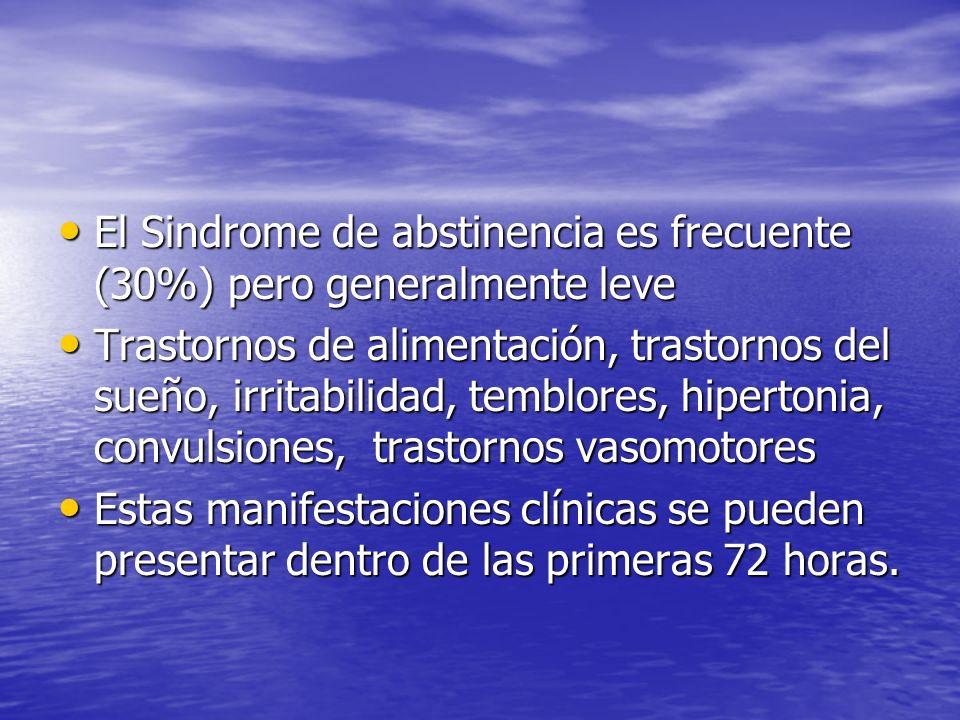 El Sindrome de abstinencia es frecuente (30%) pero generalmente leve