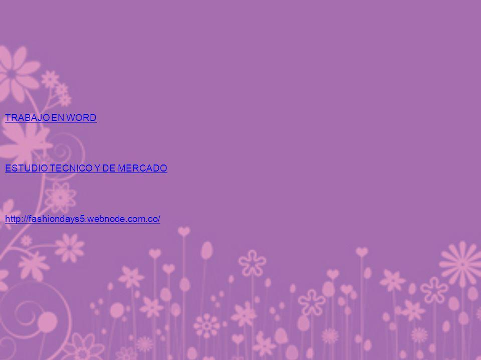 TRABAJO EN WORD ESTUDIO TECNICO Y DE MERCADO http://fashiondays5.webnode.com.co/ ..
