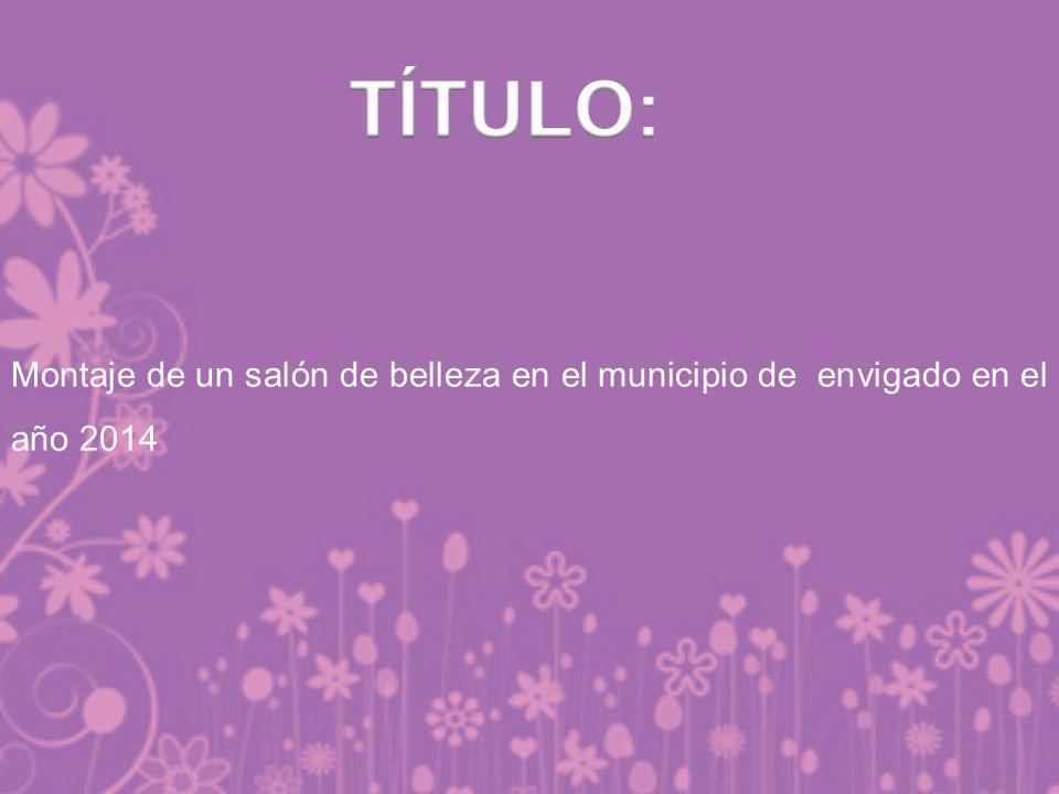 TÍTULO: Montaje de un salón de belleza en el municipio de envigado en el año 2014