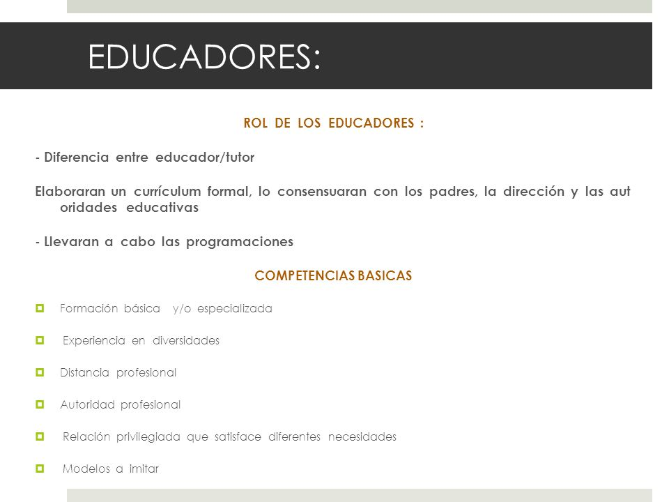 EDUCADORES: ROL DE LOS EDUCADORES : - Diferencia entre educador/tutor