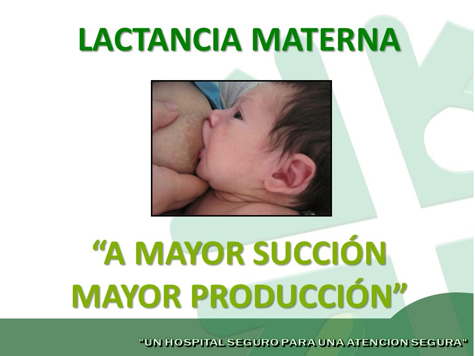 LACTANCIA MATERNA A MAYOR SUCCIÓN MAYOR PRODUCCIÓN