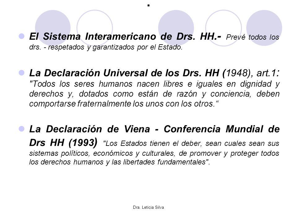 . El Sistema Interamericano de Drs. HH.- Prevé todos los drs. - respetados y garantizados por el Estado.