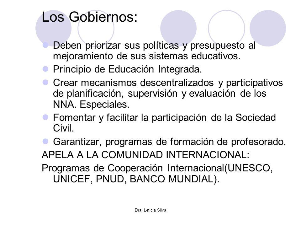 Los Gobiernos: Deben priorizar sus políticas y presupuesto al mejoramiento de sus sistemas educativos.
