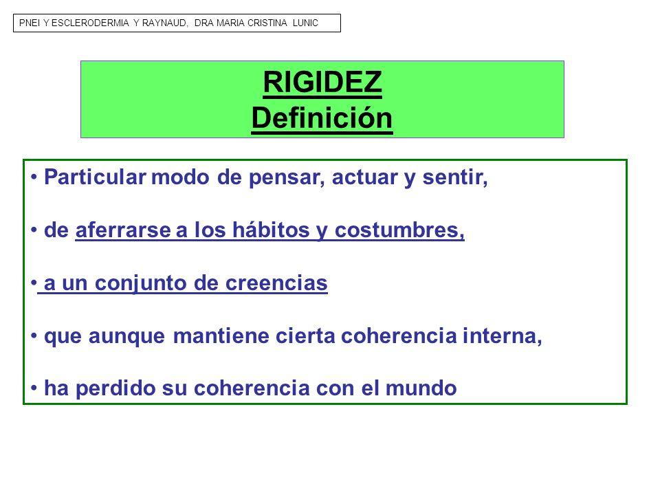 RIGIDEZ Definición Particular modo de pensar, actuar y sentir,