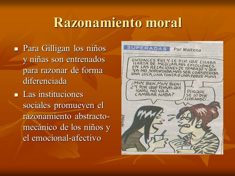 Razonamiento moral Para Gilligan los niños y niñas son entrenados para razonar de forma diferenciada.