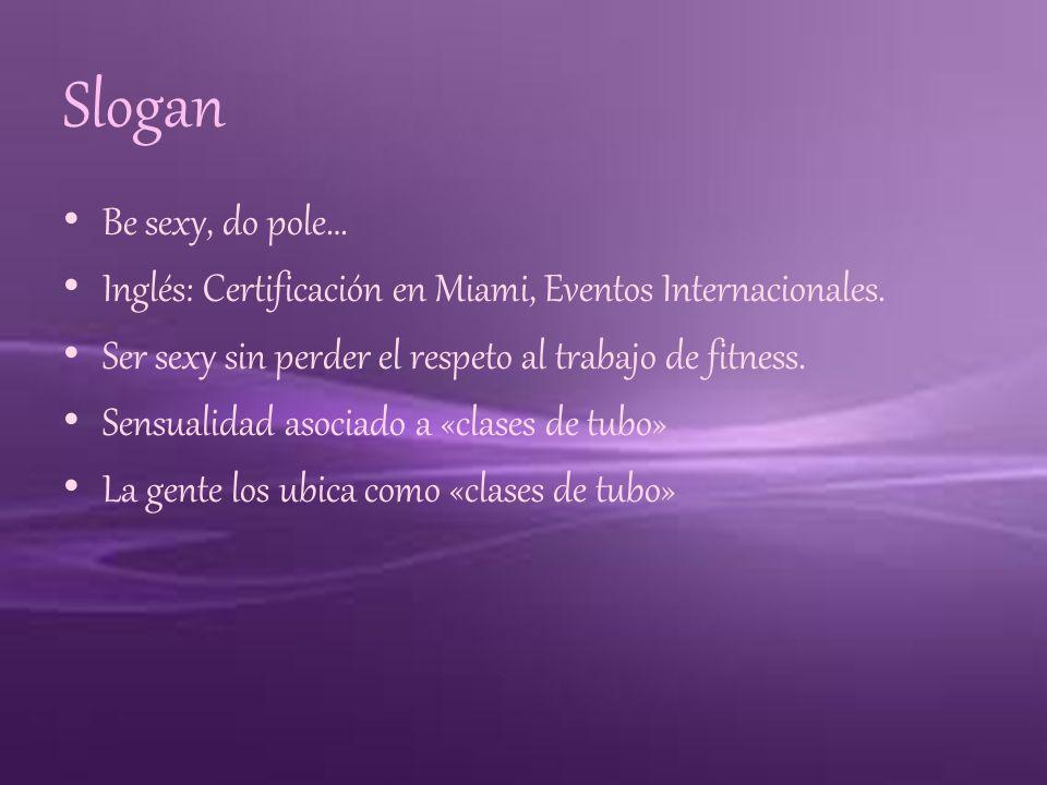 Slogan Be sexy, do pole… Inglés: Certificación en Miami, Eventos Internacionales. Ser sexy sin perder el respeto al trabajo de fitness.
