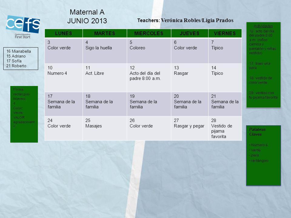 Maternal A JUNIO 2013 Teachers: Verónica Robles/Ligia Prados LUNES