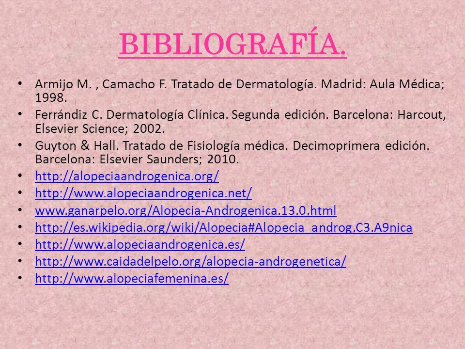 BIBLIOGRAFÍA. Armijo M. , Camacho F. Tratado de Dermatología. Madrid: Aula Médica; 1998.