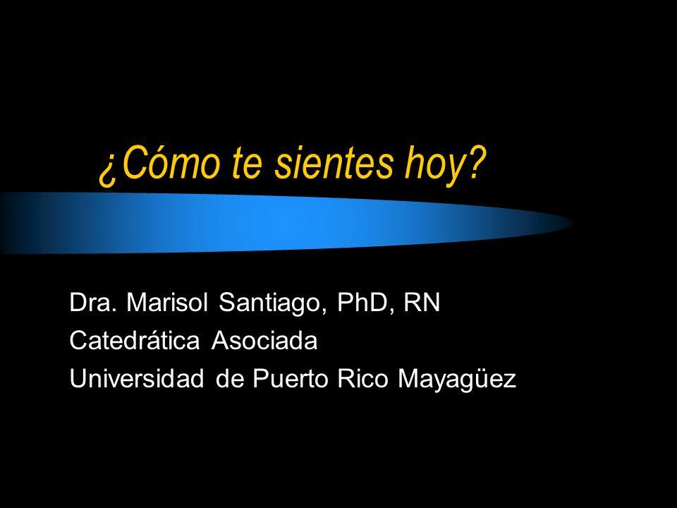¿Cómo te sientes hoy Dra. Marisol Santiago, PhD, RN