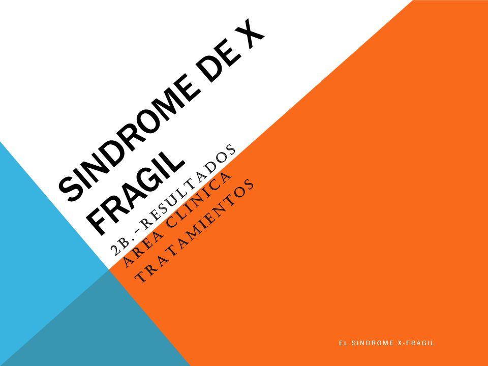 SINDROME DE X FRAGIL 2B.-RESULTADOS AREA CLINICA TRATAMIENTOS