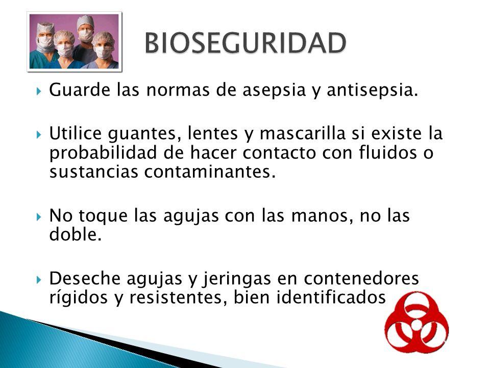 BIOSEGURIDAD Guarde las normas de asepsia y antisepsia.