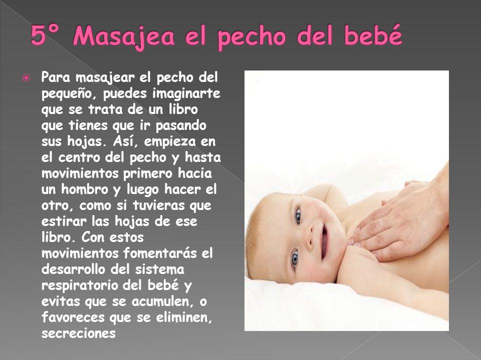 5° Masajea el pecho del bebé