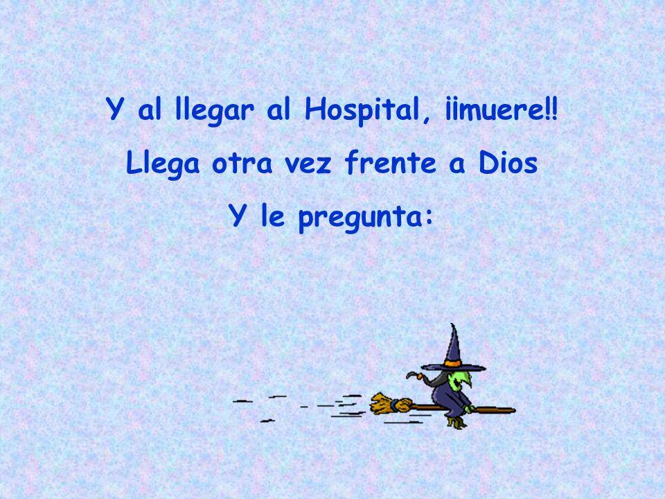 Y al llegar al Hospital, ¡¡muere!! Llega otra vez frente a Dios