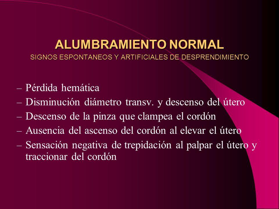 ALUMBRAMIENTO NORMAL SIGNOS ESPONTANEOS Y ARTIFICIALES DE DESPRENDIMIENTO