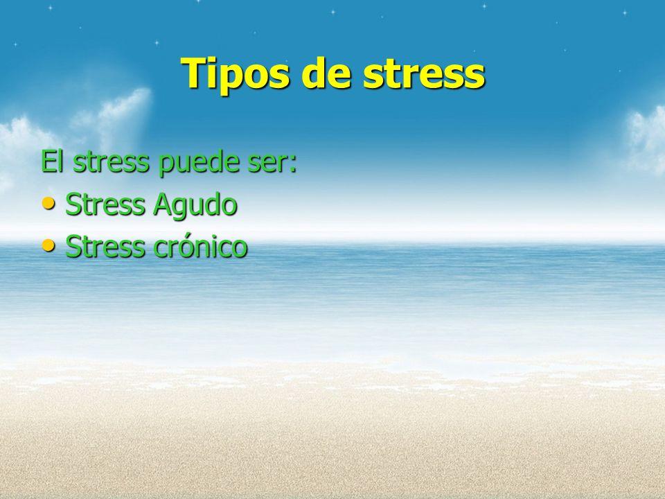 Tipos de stress El stress puede ser: Stress Agudo Stress crónico