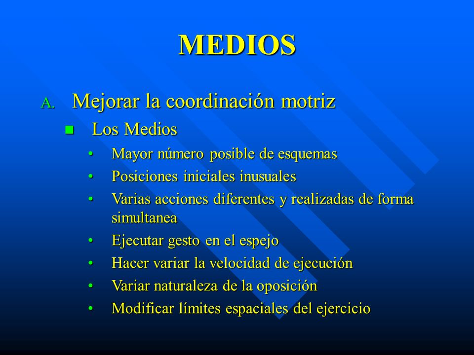 MEDIOS Mejorar la coordinación motriz Los Medios