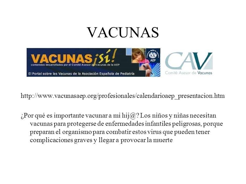 VACUNAS http://www.vacunasaep.org/profesionales/calendarioaep_presentacion.htm.