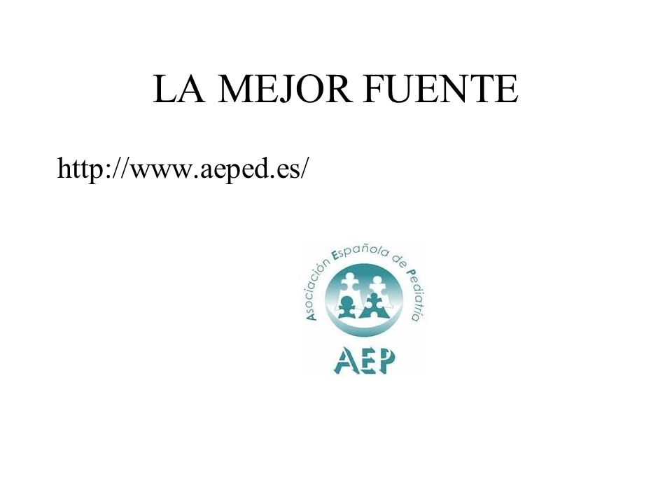 LA MEJOR FUENTE http://www.aeped.es/