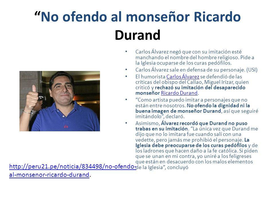 No ofendo al monseñor Ricardo Durand